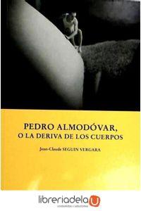 ag-pedro-almodovar-o-la-deriva-de-los-cuerpos-9788475644851