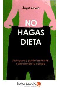 ag-no-hagas-dieta-adelgaza-y-ponte-en-forma-conociendo-tu-cuerpo-9788492760015