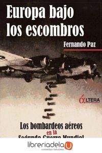 ag-europa-bajo-los-escombros-los-bombardeos-aereos-en-la-segunda-guerra-mundial-9788496840362