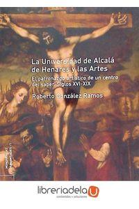 ag-la-universidad-de-alcala-de-henares-y-las-artes-el-patronazgo-artistico-de-un-centro-del-saber-siglos-xvi-xix-9788481387377