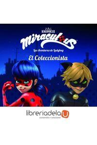 ag-miraculous-las-aventuras-de-ladybug-el-coleccionista-editorial-planeta-sa-9788408181323