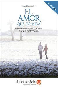 ag-el-amor-que-da-vida-el-maravilloso-plan-de-dios-para-el-matrimonio-9788432135743