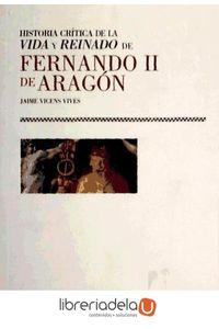 ag-historia-critica-de-la-vida-y-reinado-de-fernando-ii-de-aragon-9788478208821