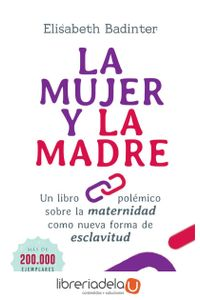 ag-la-mujer-y-la-madre-un-libro-polemico-sobre-la-maternidad-como-nueva-forma-de-esclavitud-la-esfera-de-los-libros-sl-9788491640844