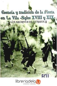 ag-esencia-y-tradicion-de-la-fiesta-en-la-vila-siglos-xviii-y-xix-los-archivos-de-la-fiesta-ii-9788484542506