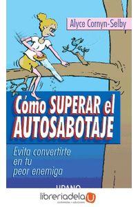 ag-como-superar-el-autosabotaje-evita-convertirte-en-tu-peor-enemiga-9788479535094