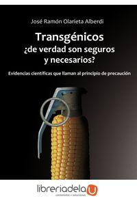 ag-transgenicos-de-verdad-son-seguros-y-necesarios-evidencias-cientificas-que-llaman-al-principio-de-precaucion-la-fertilidad-de-la-tierra-ediciones-9788494826702