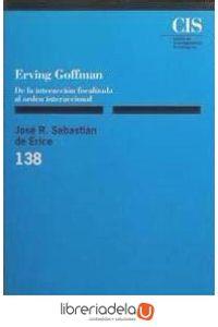 ag-erving-goffmann-de-la-interaccion-focalizada-al-orden-internacional-9788474761993
