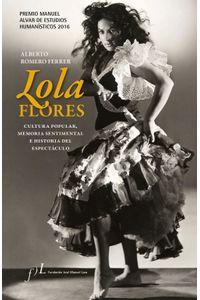lib-lola-flores-cultura-popular-memoria-sentimental-e-historia-del-espectaculo-grupo-planeta-9788415673347