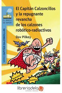 ag-el-capitan-calzoncillos-y-la-repugnante-revancha-de-los-calzones-robotico-radiactivos-9788467579956