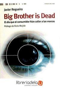 ag-big-brother-is-dead-el-dia-que-el-consumidor-hizo-callar-a-las-marcas-9788473567824