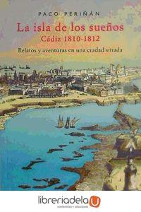 ag-la-isla-de-los-suenos-cadiz-1810-1812-relatos-y-aventuras-en-una-ciudad-sitiada-9788493848361
