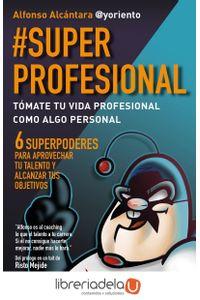 ag-superprofesional-tomate-tu-vida-profesional-como-algo-personal-9788415320999