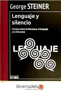 ag-lenguaje-y-silencio-ensayos-sobre-la-literatura-el-lenguaje-y-lo-inhumano-9788497847490