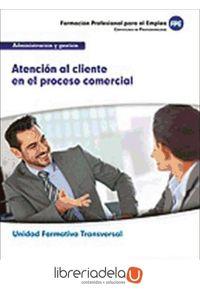 ag-uf0349-transversal-atencion-al-cliente-en-el-proceso-comercial-familia-profesional-administracion-y-gestion-certificados-de-profesionalidad-9788467692006