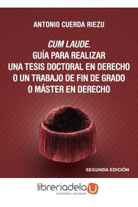 ag-cum-laude-guia-para-realizar-una-tesis-doctoral-o-un-trabajo-de-fin-de-grado-o-master-en-derecho-9788430966875