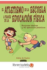 ag-el-atletismo-en-la-escuela-a-traves-de-la-educacion-fisica-nociones-basicas-y-40-ejercicios-practicos-9788427721326