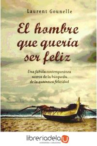 ag-el-hombre-que-queria-ser-feliz-una-fabula-contemporanea-acerca-de-la-busqueda-de-la-autentica-felicidad-9788415140009