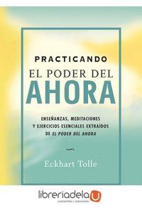 ag-practicando-el-poder-del-ahora-ensenanzas-meditaciones-y-ejercicios-esenciales-extraidos-de-el-poder-del-ahora-gaia-ediciones-9788484452744