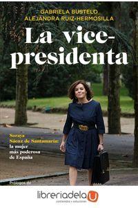 ag-la-vicepresidenta-soraya-saenz-de-santamaria-la-mujer-mas-poderosa-de-espana-la-esfera-de-los-libros-sl-9788491640530
