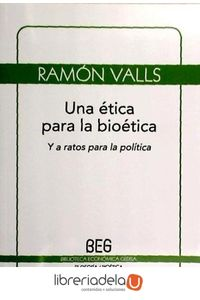 ag-una-etica-para-la-bioetica-y-a-ratos-para-la-politica-gedisa-9788497845182