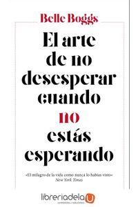 ag-el-arte-de-no-desesperar-cuando-no-estas-esperando-editorial-seix-barral-9788432233265
