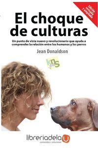 ag-el-choque-de-culturas-un-punto-de-vista-nuevo-y-revolucionario-que-ayuda-a-comprender-la-relacion-entre-los-humanos-y-los-perros-kns-ediciones-9788494185243