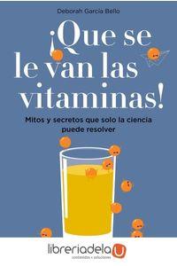 ag-que-se-le-van-las-vitaminas-mitos-y-secretos-que-solo-la-ciencia-puede-resolver-ediciones-paidos-iberica-9788449334061