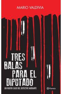 lib-tres-balas-para-el-diputado-grupo-planeta-chile-9789563603255