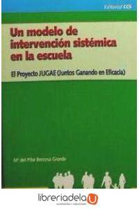 ag-un-modelo-de-intervencion-sistemica-en-la-escuela-el-proyecto-jugae-juntos-ganamos-en-eficacia-editorial-ccs-9788498421453