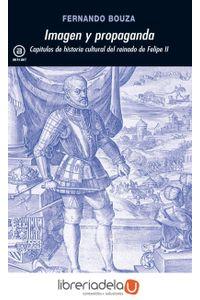 ag-imagen-y-propaganda-capitulos-de-la-historia-cultural-del-reinado-de-felipe-ii-ediciones-akal-9788446009931