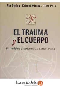 ag-el-trauma-y-el-cuerpo-un-modelo-sensoriomotriz-de-psicoterapia-desclee-de-brouwer-9788433023193