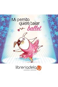 ag-mi-perrito-quiere-bailar-ballet-art-blume-sl-9788498016079