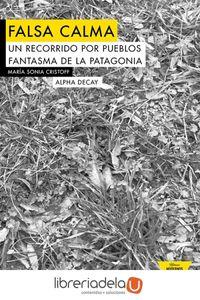 ag-falsa-calma-un-recorrido-por-los-pueblos-fantasma-de-la-patagonia-ediciones-alpha-decay-sa-9788494511301