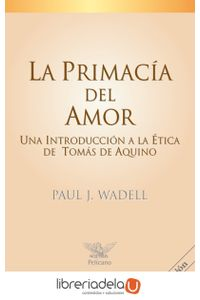 ag-la-primacia-del-amor-una-introduccion-a-la-etica-de-tomas-de-aquino-ediciones-palabra-sa-9788482396866