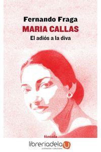 ag-maria-callas-el-adios-a-la-diva-forcola-ediciones-9788416247974