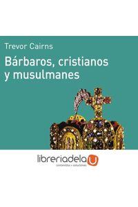 ag-barbaros-cristianos-y-musulmanes-ediciones-akal-9788476005057