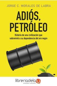 ag-adios-petroleo-historia-de-una-civilizacion-que-sobrevivio-a-su-dependencia-del-oro-negro-alianza-editorial-9788491046783