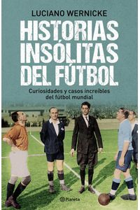 lib-historias-insolitas-del-futbol-grupo-planeta-9789504935834