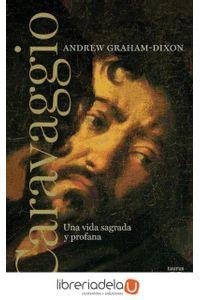 ag-caravaggio-una-vida-sagrada-y-profana-taurus-9788430608065