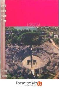 ag-italica-guia-oficial-del-conjunto-arqueologico-consejeria-de-educacion-cultura-y-deporte-andalucia-9788482665474