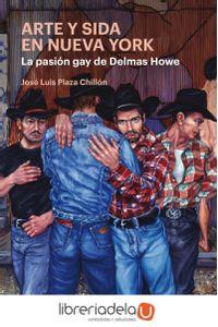 ag-arte-y-sida-en-nueva-york-la-pasion-gay-de-delmas-howe-biblioteca-nueva-9788416938353