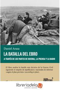 ag-la-batalla-del-ebro-a-traves-de-los-partes-de-guerra-la-prensa-y-la-radio-editorial-gregal-9788494564802