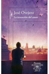 lib-la-invencion-del-amor-premio-alfaguara-de-novela-2013-penguin-random-house-9788420414799
