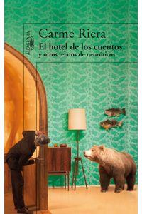 lib-el-hotel-de-los-cuentos-y-otros-relatos-de-neuroticos-penguin-random-house-9788420429564
