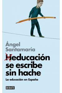 lib-heducacion-se-escribe-sin-hache-libros-para-entender-la-crisis-penguin-random-house-9788499924250