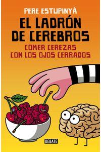 lib-el-ladron-de-cerebros-comer-cerezas-con-los-ojos-cerrados-penguin-random-house-9788499926414