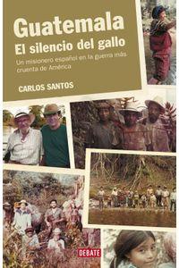 lib-guatemala-el-silencio-del-gallo-penguin-random-house-9788499927268