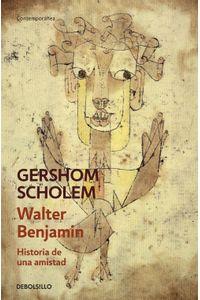 lib-walter-benjamin-historia-de-una-amistad-penguin-random-house-9788490626313