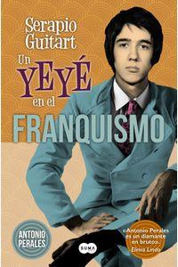 lib-serapio-guitart-un-yeye-en-el-franquismo-penguin-random-house-9788483656433